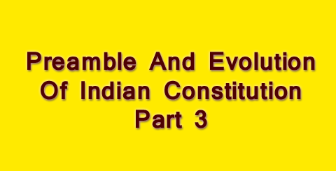 Preamble And Evolution Of Indian Constitution - Part 3