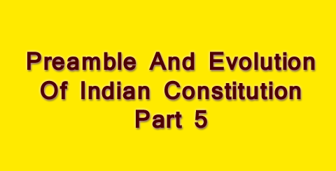 Preamble And Evolution Of Indian Constitution