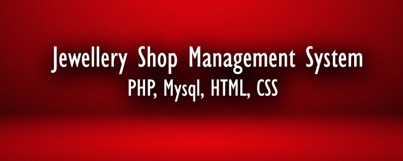 Download Free Online Jewellery Shop Management System Using PHP MySQL