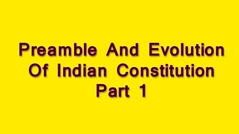 Preamble And Evolution Of Indian Constitution - Part 1